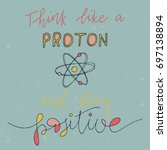 think like a proton and stay... | Shutterstock .eps vector #697138894