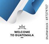 welcome to guatemala. guatemala ... | Shutterstock .eps vector #697379707
