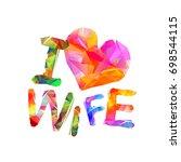 i love wife. vector triangular... | Shutterstock .eps vector #698544115