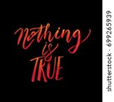 nothing is true lettering... | Shutterstock .eps vector #699265939