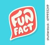 fun fact. lettering. | Shutterstock .eps vector #699955249