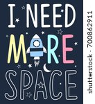 i need more space slogan and... | Shutterstock .eps vector #700862911