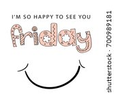 i am so happy to see you friday ... | Shutterstock .eps vector #700989181