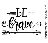Be Brave Hand Drawn Quote Abou...