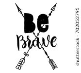 be brave hand drawn quote about ... | Shutterstock .eps vector #702052795