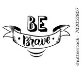 be brave hand drawn quote about ...   Shutterstock .eps vector #702052807