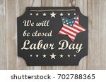We Will Be Closed Labor Day...
