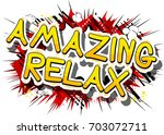 amazing relax   comic book word ... | Shutterstock .eps vector #703072711