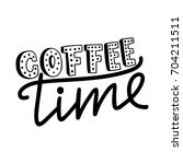 coffee time. vector lettering... | Shutterstock .eps vector #704211511