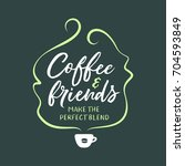 hand drawn coffee related quote....   Shutterstock .eps vector #704593849