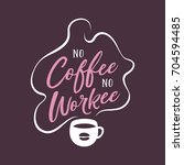 hand drawn coffee related quote.... | Shutterstock .eps vector #704594485