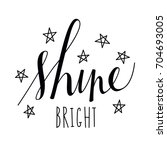 isolated  hand lettered shine... | Shutterstock .eps vector #704693005