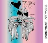 i love my yorkie. yorkshire... | Shutterstock .eps vector #704790811