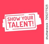 show your talent. badge  mark... | Shutterstock .eps vector #705277525
