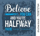 believe you can and you are... | Shutterstock .eps vector #705872764