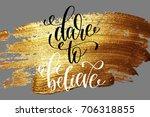 dare to believe   hand... | Shutterstock .eps vector #706318855