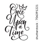 once upon a time. lettering... | Shutterstock .eps vector #706391221