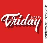 hand lettering happy friday... | Shutterstock .eps vector #706919239