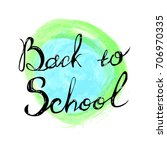 welcome back to school hand... | Shutterstock . vector #706970335