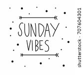 sunday vibes word lettering... | Shutterstock .eps vector #707604301