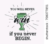 you will never win  if you... | Shutterstock .eps vector #708377851