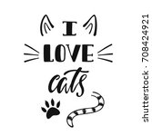 Stock vector i love cats handwritten inspirational quote about cat typography lettering design black and 708424921