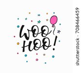 woohoo happy birthday party... | Shutterstock .eps vector #708466459