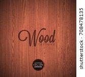 vector wood texture background... | Shutterstock .eps vector #708478135