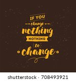 if you change nothing  nothing... | Shutterstock .eps vector #708493921