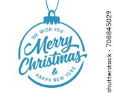 merry christmas and happy new... | Shutterstock .eps vector #708845029