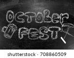oktoberfest is an inscription... | Shutterstock . vector #708860509