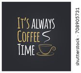coffee cup quote logo design... | Shutterstock .eps vector #708905731