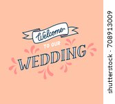 welcome to our wedding poster.... | Shutterstock .eps vector #708913009