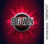 big win sign roulette. | Shutterstock .eps vector #708934717