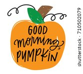 good morning  pumpkin | Shutterstock .eps vector #710502079
