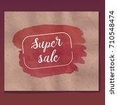 super sale label. watercolor... | Shutterstock .eps vector #710548474