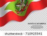 waving flag of santa catarina... | Shutterstock .eps vector #710925541