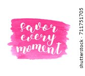 savor every moment. brush hand... | Shutterstock . vector #711751705