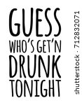 guess  who's get'n drunk... | Shutterstock .eps vector #712832071