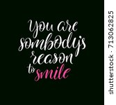 you are sombody's reason to... | Shutterstock .eps vector #713062825