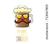 vector cartoon funky dark beer... | Shutterstock .eps vector #713067805