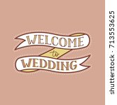 wedding welcoming sign. vintage ...   Shutterstock .eps vector #713553625