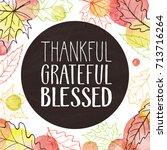 thankful  grateful  blessed.... | Shutterstock .eps vector #713716264