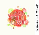thankful  grateful  blessed.... | Shutterstock .eps vector #713716495