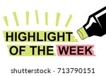 highlight of the week... | Shutterstock .eps vector #713790151