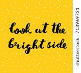 look at the bright side. brush... | Shutterstock . vector #713969731