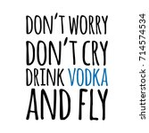 don't worry  don't cry. drink... | Shutterstock .eps vector #714574534