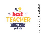 best teacher ever inscription...   Shutterstock .eps vector #714878701