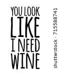 you look like i need wine. hand ... | Shutterstock .eps vector #715588741