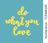 do what you love. brush hand... | Shutterstock . vector #715688185